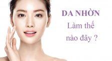 9 Cách chăm sóc cho da mặt nhờn
